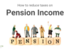 How to reduce taxes on Pension Income
