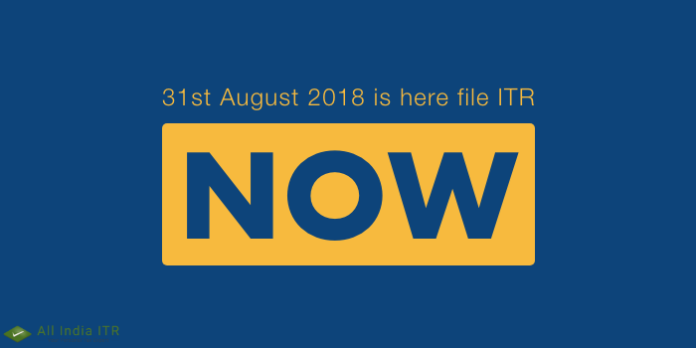 31st August 2018 is here file ITR now