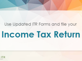 Use Updated ITR Forms and file your Income Tax Return