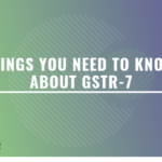 Things you need to know about GSTR-7