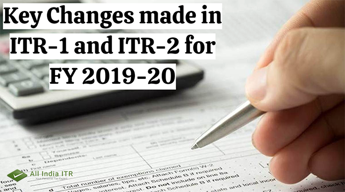 Key Changes made in ITR-1 and ITR-2 for FY 2019-20