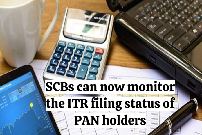 SCBs can now monitor the ITR filing status of PAN holders