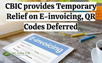 CBIC provides Temporary Relief on E-invoicing, QR Codes Deferred