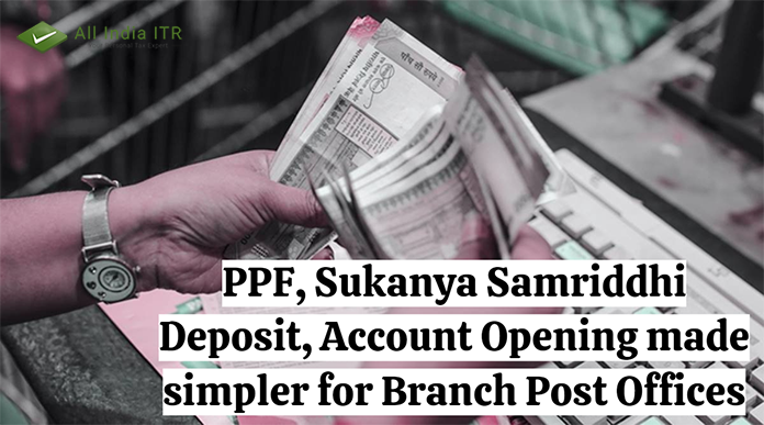 PPF Sukanya, Samriddhi Deposit, Account Opening made simpler for Branch Post Offices