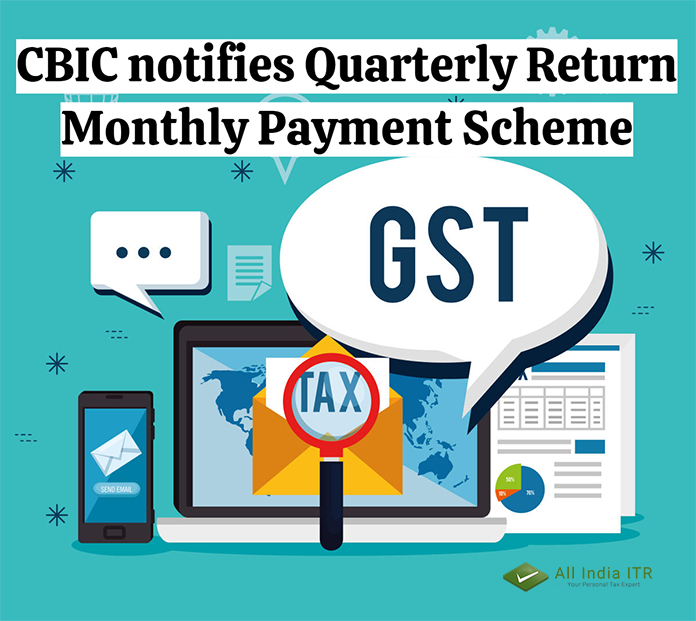CBIC notifies Quarterly Return Monthly Payment Scheme