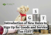 Introduction of New Rules to Sign Up for Goods and Service Tax (GST)