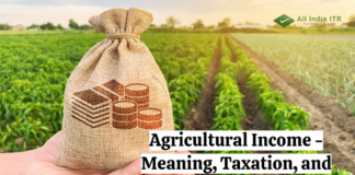Agricultural Income - Meaning, Taxation, and Calculation