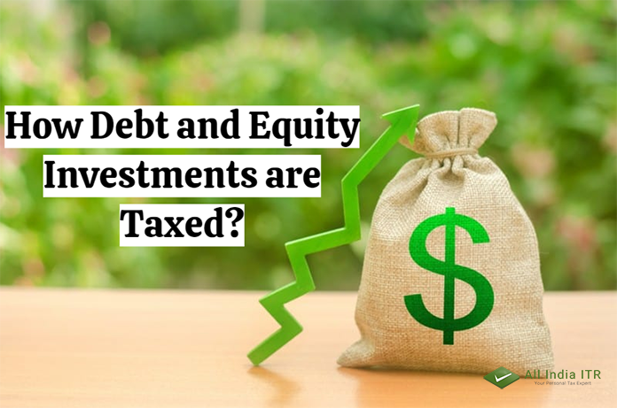 How Debt and Equity Investments are Taxed?