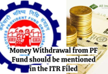 Money Withdrawal from PF Fund should be mentioned in the ITR Filed