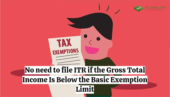 No need to file ITR if the Gross Total Income Is Below the Basic Exemption Limit