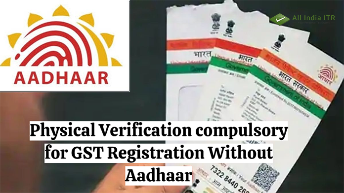 Physical Verification compulsory for GST Registration Without Aadhaar