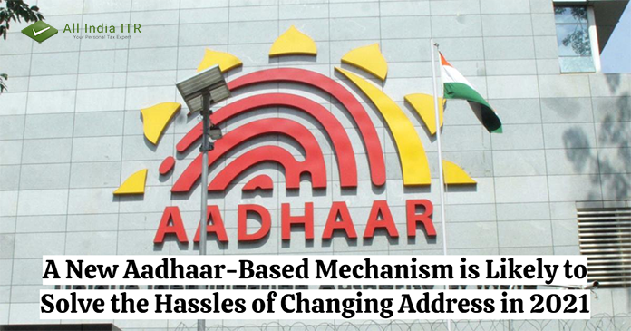 A New Aadhaar-Based Mechanism is Likely to Solve the Hassles of Changing Address in 2021